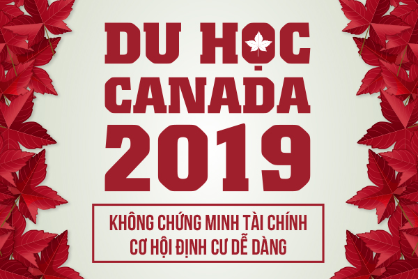 Du học Canada 2019 không chứng minh tài chính