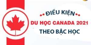 Điều kiện du học Canada 2021 theo từng bậc học